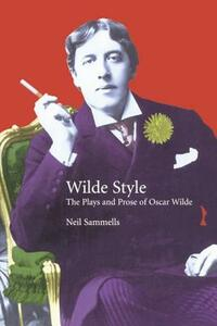 Wilde Style: The Plays and Prose of Oscar Wilde - Neil Sammells - cover