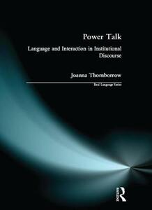 Power Talk: Language and Interaction in Institutional Discourse - Joanna Thornborrow - cover