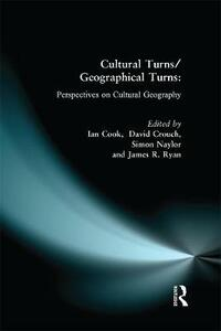 Cultural Turns/Geographical Turns: Perspectives on Cultural Geography - Simon Naylor,James Ryan,Ian Cook - cover