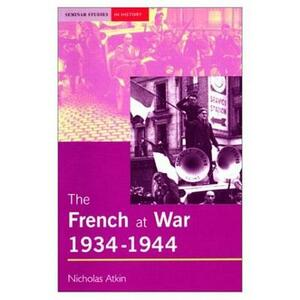 The French at War, 1934-1944 - Nicholas Atkin - cover