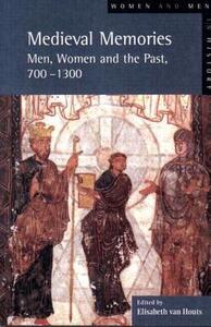 Medieval Memories: Men, Women and the Past, 700-1300 - Elisabeth M. C. Houts - cover