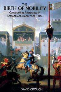 The Birth of Nobility: Constructing Aristocracy in England and France, 900-1300 - David Crouch - cover