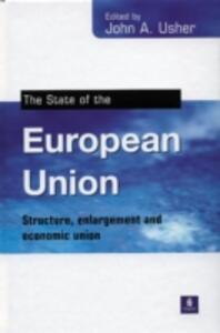 The State of the European Union: Structure, enlargement and economic union - J.A. Usher - cover