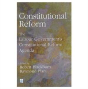 Constitutional Reform: The Labour Government's Constitutional Reform Agenda - Raymond Plant - cover