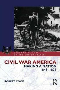 Civil War America: Making a Nation, 1848-1877 - Robert Cook - cover