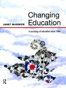 Changing Education: A Sociology of Education Since 1944 - Janet McKenzie - cover