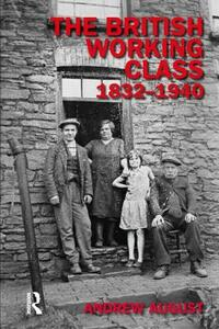The British Working Class 1832-1940 - Andrew August - cover