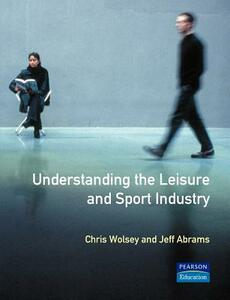 Understanding the Leisure and Sport Industry - Chris Wolsey,J. Abrams - cover