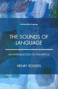 The Sounds of Language: An Introduction to Phonetics - Henry Rogers - cover