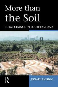 More than the Soil: Rural Change in SE Asia - Jonathan Rigg - cover