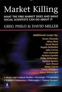 Market Killing: What the Free Market does and what social scientists can do about it - Greg Philo,David Miller - cover