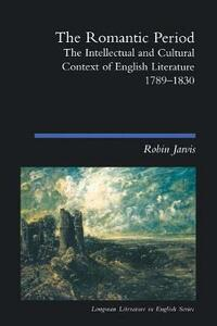 The Romantic Period: The Intellectual & Cultural Context of English Literature 1789-1830 - Robin Jarvis - cover