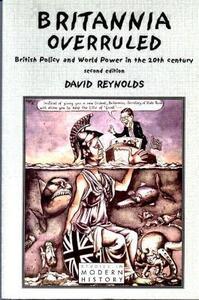 Britannia Overruled: British Policy and World Power in the Twentieth Century - David Reynolds - cover