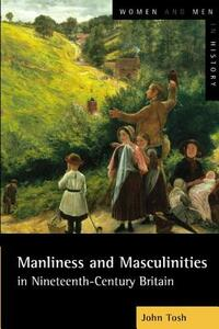 Manliness and Masculinities in Nineteenth-Century Britain: Essays on Gender, Family and Empire - John Tosh - cover