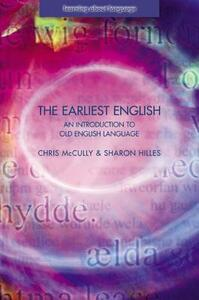 The Earliest English: An Introduction to Old English Language - Chris McCully,Sharon Hilles - cover