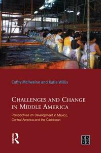 Challenges and Change in Middle America: Perspectives on Development in Mexico, Central America and the Caribbean - Katie Willis,Cathy McIlwaine - cover