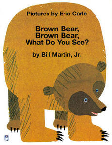 Brown Bear, Brown Bear , What Do You See? - Eric Carle - cover