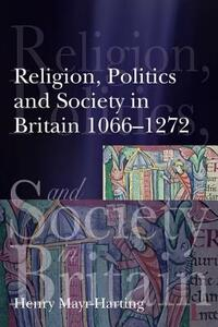 Religion, Politics and Society in Britain 1066-1272 - Henry Mayr-Harting - cover