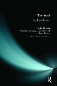 The Stasi: Myth and Reality - Mike Dennis,Norman LaPorte - cover