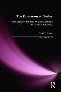 The Formation of Turkey: The Seljukid Sultanate of Rum: Eleventh to Fourteenth Century - Claude Cahen - cover