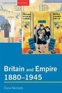 Britain and Empire, 1880-1945 - Dane Kennedy - cover