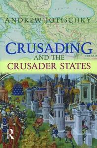 Crusading and the Crusader States - Andrew Jotischky - cover