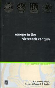 Europe in the Sixteenth Century - H. G. Koenigsberger,George L. Mosse,G. Q. Bowler - cover