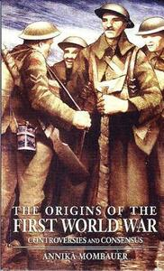 The Origins of the First World War: Controversies and Consensus - Annika Mombauer - cover