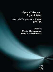 Ages of Woman, Ages of Man: Sources in European Social History, 1400-1750 - Merry Wiesner Hanks,Monica Chojnacka - cover