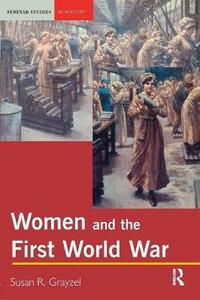 Women and the First World War - Susan R. Grayzel - cover