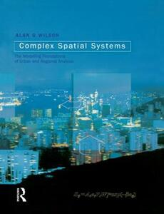 Complex Spatial Systems: The Modelling Foundations of Urban and Regional Analysis - Alan Geoffrey Wilson - cover