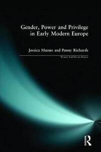 Gender, Power and Privilege in Early Modern Europe: 1500 - 1700 - Penny Richards,Jessica Munns - cover