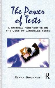 The Power of Tests: A Critical Perspective on the Uses of Language Tests - Elana Shohamy - cover