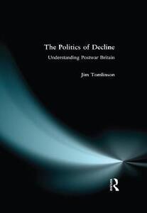 The Politics of Decline: Understanding Postwar Britain - Jim Tomlinson - cover