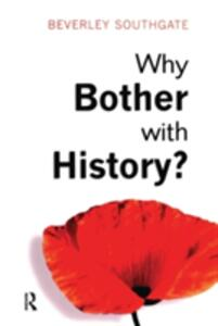 Why Bother with History?: Ancient, Modern and Postmodern Motivations - Beverley C. Southgate - cover