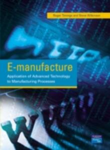 E-manufacture: Application of Advanced Technology to Manufacturing Processes - Roger L. Timings,Steve Wilkinson - cover