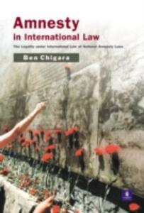 Amnesty in International Law: The Legality under International Law of National Amnesty Laws - Ben Chigara - cover
