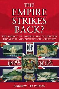 The Empire Strikes Back?: The Impact of Imperialism on Britain from the Mid-Nineteenth Century - Andrew S. Thompson - cover