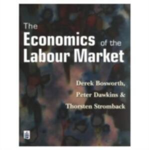 Economics of the Labour Market - Derek L. Bosworth,Peter Dawkins,Thorsten Stromback - cover