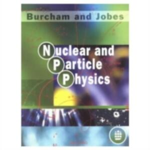 Nuclear and Particle Physics - W. E. Burcham,M. Jobes - cover