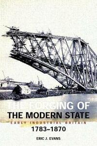 The Forging of the Modern State: Early Industrial Britain, 1783-1870 - Eric J. Evans - cover
