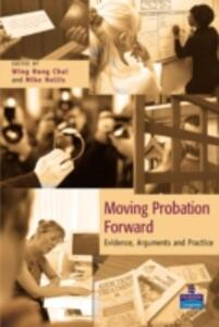 Moving Probation Forward: Evidence, Arguments and Practice - Mike Nellis - cover