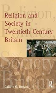 Religion and Society in Twentieth-Century Britain - Callum G. Brown - cover