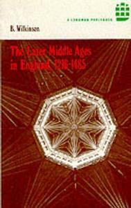 The Later Middle Ages in England 1216 - 1485 - Bertie Wilkinson - cover