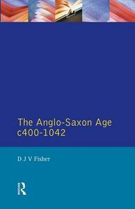 The Anglo-Saxon Age c.400-1042 - D. J. V. Fisher - cover