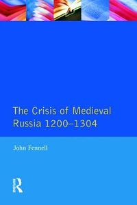 The Crisis of Medieval Russia 1200-1304 - J. Fennell - cover