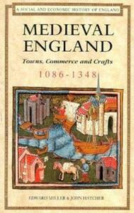 Medieval England: Towns, Commerce and Crafts, 1086-1348 - John Hatcher,Edward Miller - cover