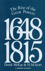 The Rise of the Great Powers 1648 - 1815 - Derek McKay,H. M. Scott - cover
