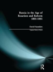 Russia in the Age of Reaction and Reform 1801-1881 - D. Saunders - cover