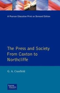 The Press and Society: From Caxton to Northcliffe - Geoffrey Alan Cranfield - cover